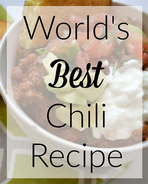 best chili recipe in the world world s best chili recipe without answers