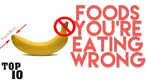 top 10 foods you re eating wrong youtube