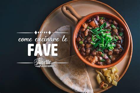cucinare fave secche come cucinare le fave ricette della nonna