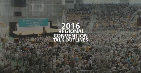 Jw Talk Outlines by 2016 Regional Convention Of Jehovah S Witnesses Talk Outlines