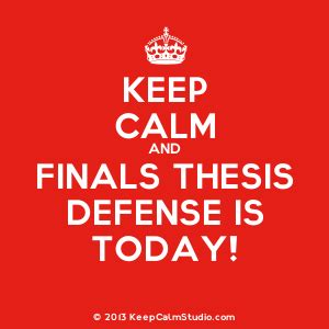 how to defend your thesis title keep calm and finals thesis defense is today design on