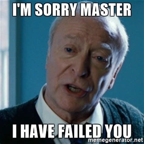 Im Sorry Memes - i m sorry master i have failed you announcement alfred