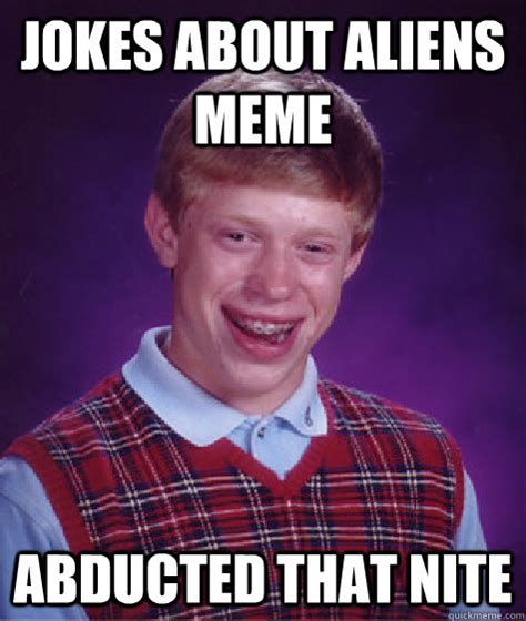 Funny Aliens Meme - jokes about aliens meme abducted that nite bad luck brian quickmeme