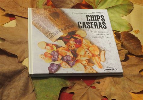 libro las mejores recetas de jugando con fogones libro chips caseras y las mejores recetas de patatas fritas jugando con
