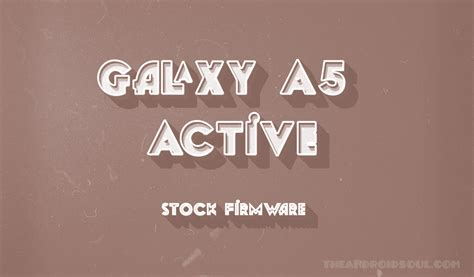 Samsung A5 Active galaxy a5 active firmware the android soul