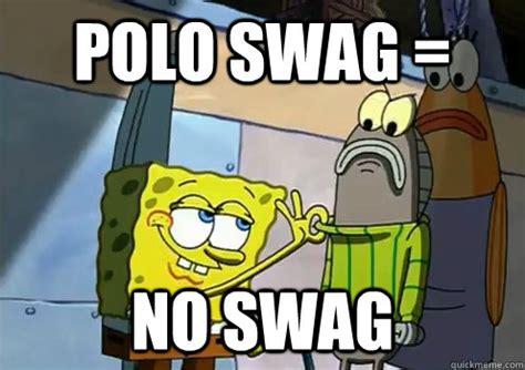 Spongebob Polo Meme - polo swag no swag spongebob memes quickmeme
