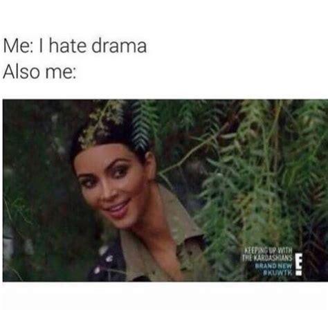 drama meme me i drama also me memes