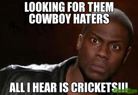 Dallas Cowboy Hater Memes - looking for them cowboy haters all i hear is crickets