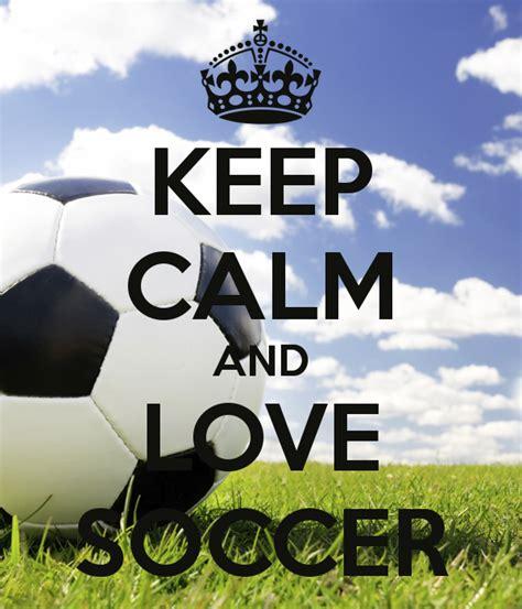 imagenes keep calm and love futbol keep calm and love soccer poster maggie keep calm o matic