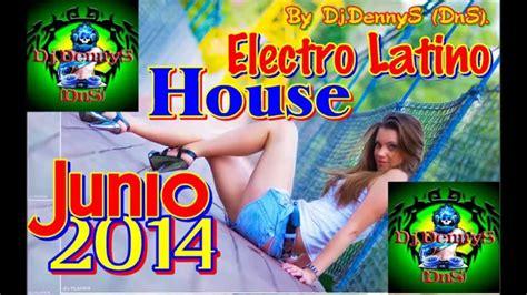 lo mas escuchado electro house 2014 youtube electro latino junio 2014 house comercial lo mas nuevo