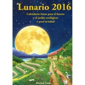 lunario 2016 calendario 8494135538 la influencia de la luna en el huerto el calendario lunar un huerto en mi balcon