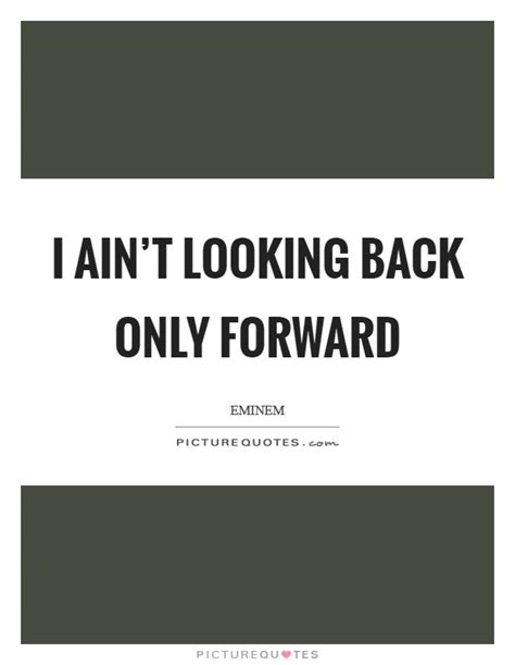 Only Forward i ain t looking back only forward picture quotes