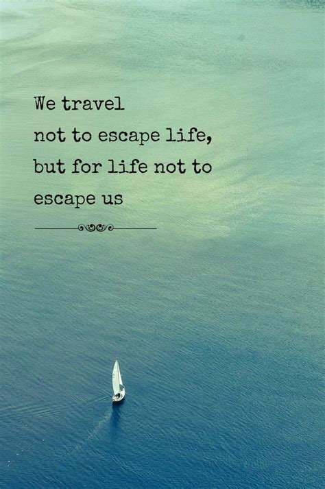 A Place I Like To Escape To Travel Quotes Collecting Moments Instead Of Things