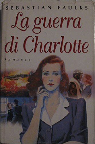 libro charlotte gray la guerra di charlotte di sebastian faulks recensione libro