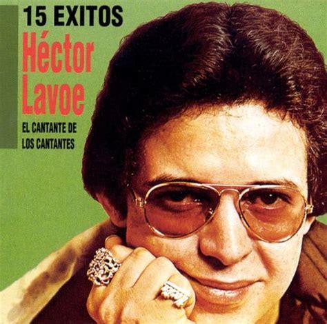 hector lavoe exitos 15 exitos h 233 ctor lavoe songs reviews credits allmusic