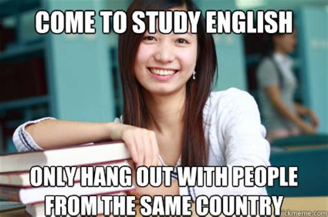 Green Card Meme - come to study english only hang out with people from the