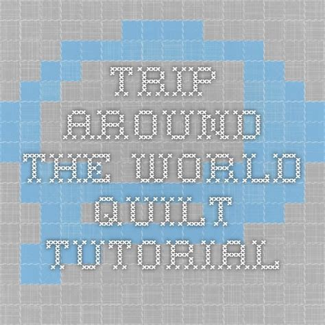 Trip Around The World Quilt In A Day by 7 Best Images About Trip Around The World Quilt On Around The Worlds Trips And Quilt