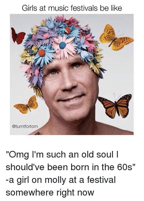Festival Girl Meme - girls at music festivals be like omg i m such an old soul
