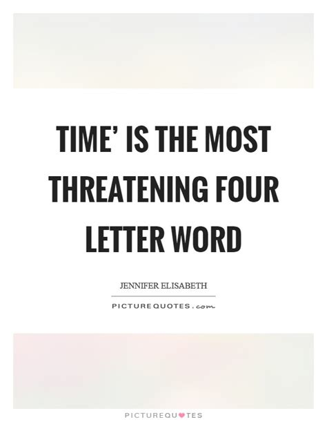 4 Letter Words Quotes time is the most threatening four letter word picture