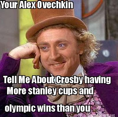 Ovechkin Meme - meme maker your alex ovechkin tell me about crosby having more stanley cups and olympic win