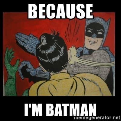 I M Batman Meme - because i m batman batman slappp meme generator