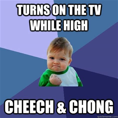 turns on the tv while high cheech chong success kid