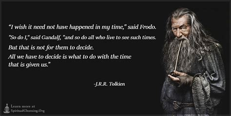 gandalf time quote i wish it need not happened in my time quot said frodo