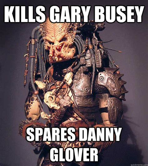 Danny Glover Meme - kills gary busey spares danny glover good guy predator