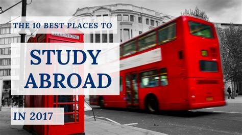 best places to study abroad the 10 best places to study abroad in 2017