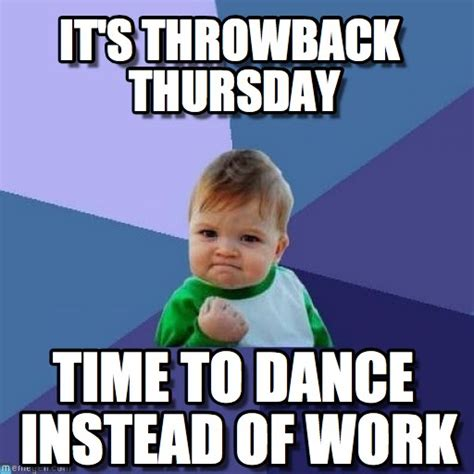 Thursday Work Meme - throwback thursday memes tbt