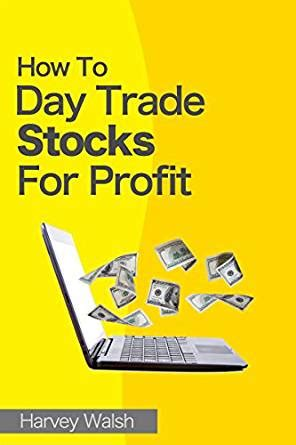 Ebook Stock Profits how to day trade stocks for profit ebook harvey walsh kindle store