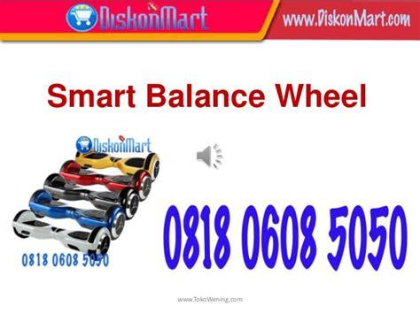 Smart Balance Wheel Classic Murah 0818 0608 5050 smart balance wheel harga smart balance