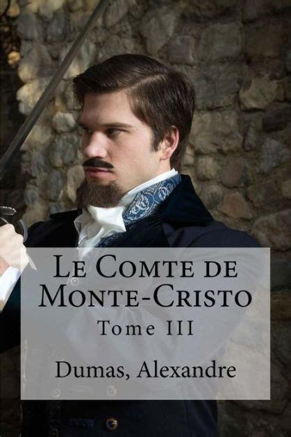 libro le comte de monte cristo le comte de monte cristo tome iii by dumas alexandre paperback barnes noble 174