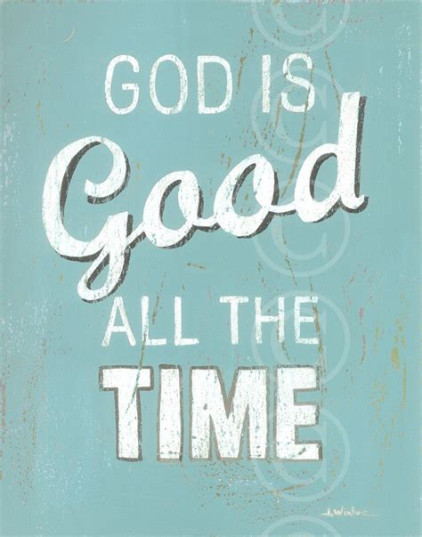 all the time all the time god is quotes quotesgram