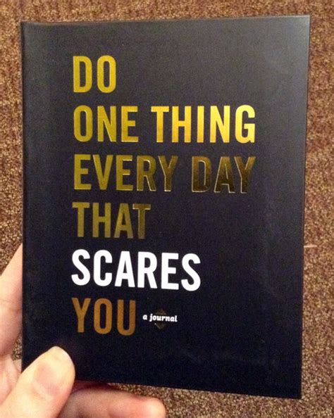 Things Every Day do one thing every day that scares you journal