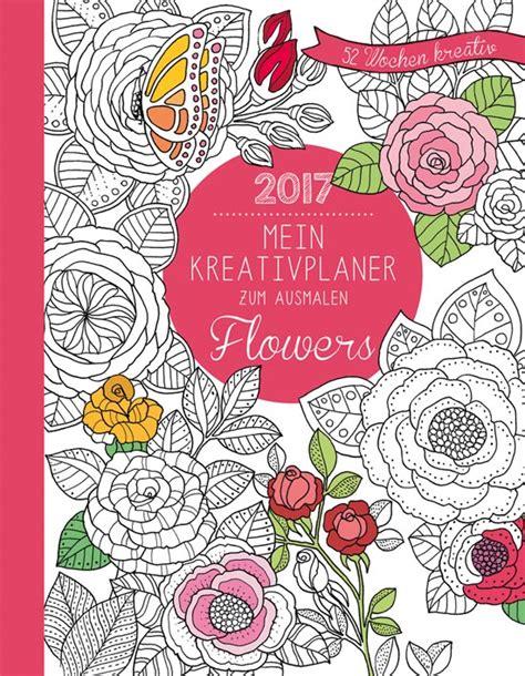 mein kreativplaner zum ausmalen flowers buch online kaufen ullmann medien