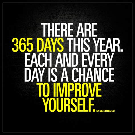better yourself each and every day is a chance to improve yourself