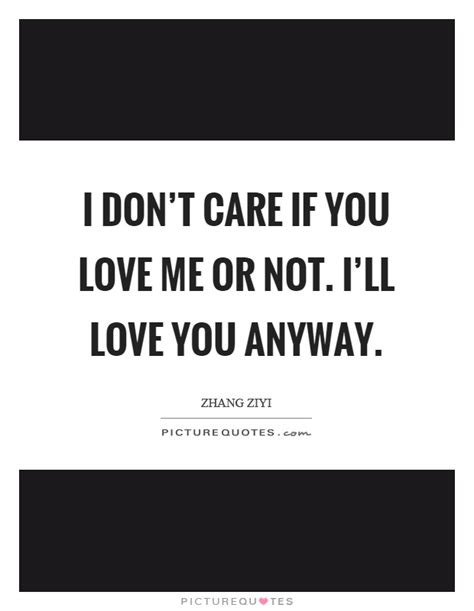Me Or Not 1 i don t care if you me or not i ll you anyway picture quotes