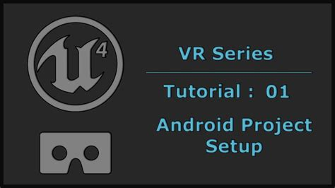 tutorial udk android unreal engine 4 mobile vr tutorial 01 android project