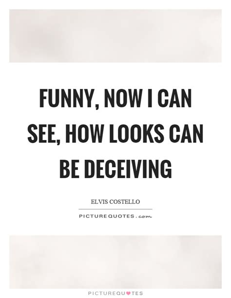 Looks Can Be Deceiving by Deceiving Quotes Deceiving Sayings Deceiving Picture