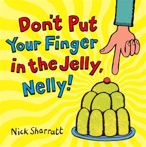 Don?t Put Your Finger in the Jelly, Nelly!   Scholastic