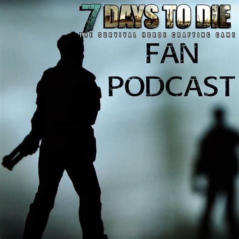 93 7 the fan podcast 7 days to die fan podcast podcast garden