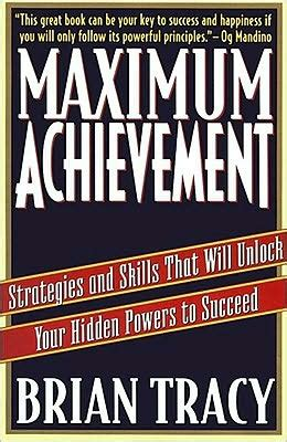 maximum achievement strategies and skills that will unlock your hidden powers to succeed by