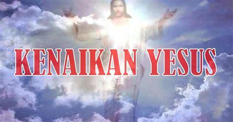 kumpulan kata kata ucapan kenaikan yesus kristus  surga