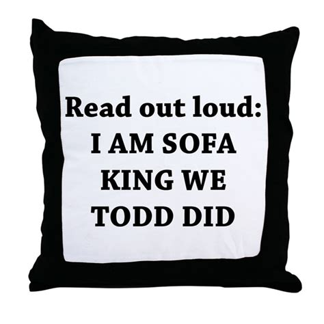 I Am Sofa King Re Todd Did Throw Pillow By Yourstrulydesigns Sofa King We Todd It