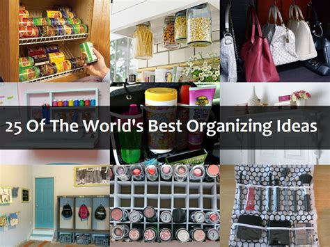 best organizing tips 25 of the world s best organizing ideas