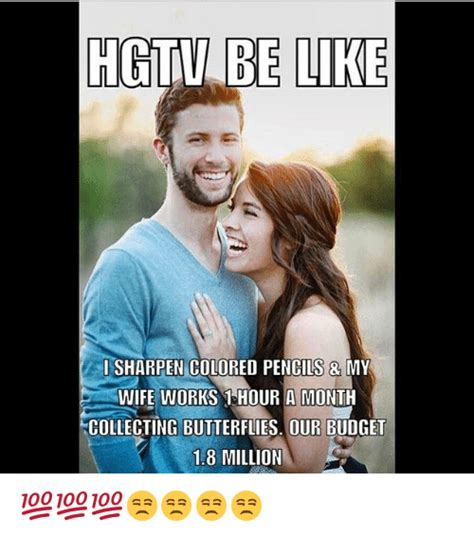 Hgtv Memes - hgtv be like sharpen colored pencils my wife works our a month collecting butterflies our