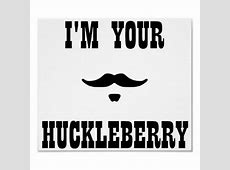 Im Your Huckleberry! print design - 48HoursLogo.com Doc Holliday Tombstone Im Your Huckleberry