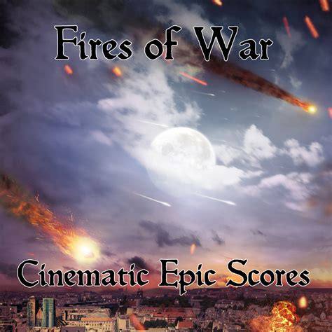 epic film cinematography fires of war cinematic epic scores