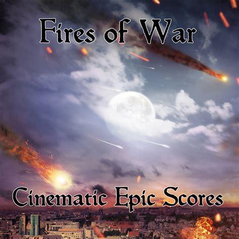 epic film score music fires of war cinematic epic scores
